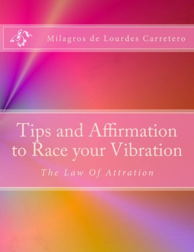 Tips and Affirmation to Race your Vibration: The Law of Attraction