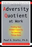 Adversity Quotient @Work: Finding Your Hidden Capacity for Getting Things Done