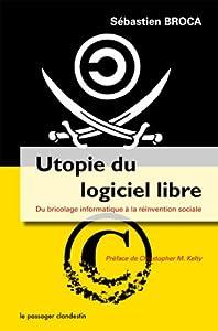 vignette de 'Utopie du logiciel libre (Sébastien Broca)'