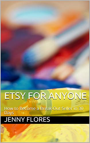 Etsy For Anyone: How to Become a Break-Out Seller in 30 Days by [Flores, Jenny]