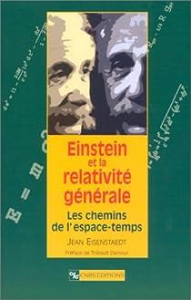 Einstein et la relativité générale : Les chemins de l'espace-temps par Eisenstaedt