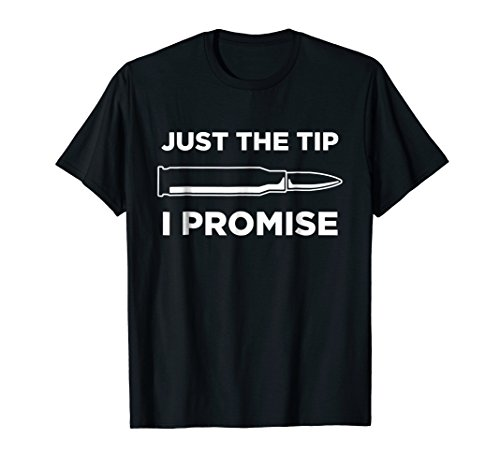 (Just The Tip I Promise Funny Gun Owner Gun Lover T Shirt)