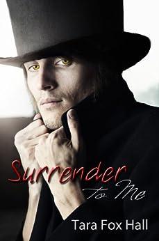 Surrender to Me by [Hall, Tara Fox]
