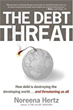 The Debt Threat: How Debt Is Destroying the Developing World...and Threatening Us All