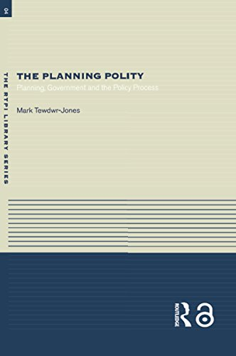 (The Planning Polity: Planning, Government and the Policy Process (RTPI Library Series))