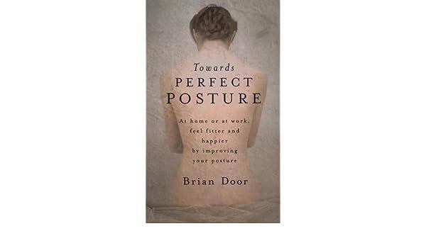 sc 1 st  Amazon.com & Towards Perfect Posture: Brian Door: 9780752816807: Amazon.com: Books