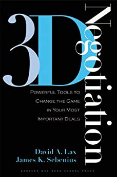 3-d Negotiation: Powerful Tools to Change the Game in Your Most Important Deals by [Lax, David A., Sebenius, James K.]
