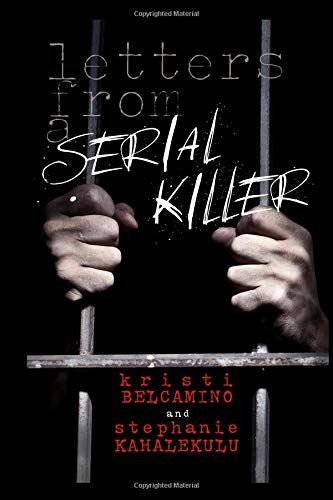 Letters from a Serial Killer The true story of a mother and a journalists fight to save a little girls life [Belcamino, Kristi - Kahalekulu, Stephanie] (Tapa Blanda)