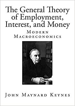 The General Theory of Employment, Interest, and Money (Classic John Maynard Keynes) by John Maynard Keynes (2014-09-18)