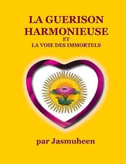 La Guerison Harmonieuse et la voie des Immortels (French Edition)