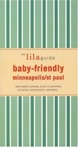 The lilaguide: Baby-Friendly Minneapolis-St Paul: New Parent Survival Guide to Shopping, Activities, Restaurants, and more… (Lilaguides) ebook