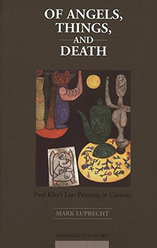 Of Angels, Things, and Death: Paul Klee's Last Painting in Context (Hermeneutics of Art)