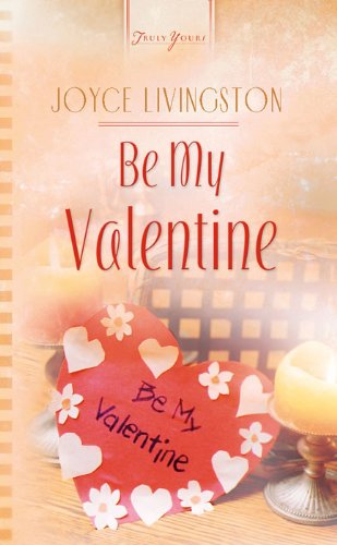 Be My Valentine (Truly Yours Digital Editions Book 521)