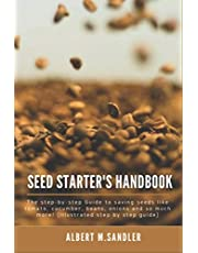 Seed Starter's Handbook: The step-by-step Guide to saving seeds like tomato, cucumber, beans, onions and so much more! (Illustrated step by step guide)