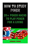 How To Study Poker: 20+ Poker Hacks To Play Poker For A Living