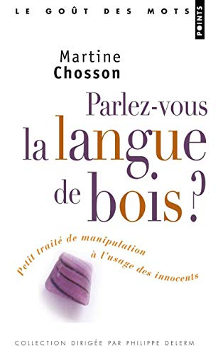 Parlez-Vous La Langue De Bois?. Petit Trait' De Manipulation L'Usage Des Innocents English And French Edition