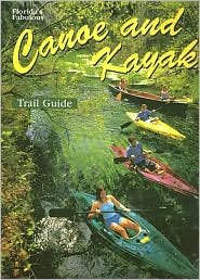 Florida's Fabulous Canoe and Kayak Trail Guide 1st  edition