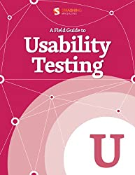 A Field Guide To Usability Testing (Smashing eBook Series 21)