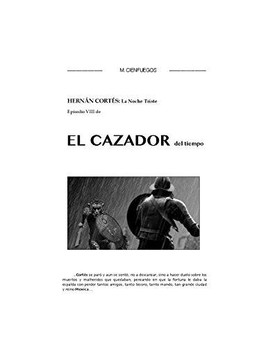 HERNÁN CORTÉS -La Noche Triste- Episodio VIII de EL CAZADOR del tiempo por M. CIENFUEGOS