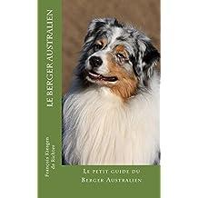 Le Berger Australien: Le guide du Berger Australien (Chiens de race t. 7) (French Edition)