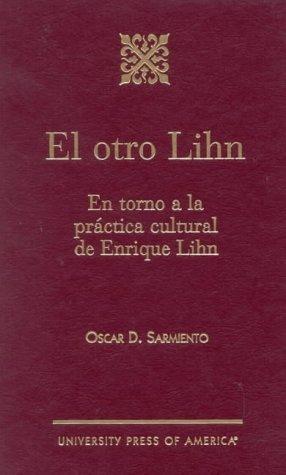 El Otro Lihn: En Torno a la Practica Cultural de Enrique Lihn