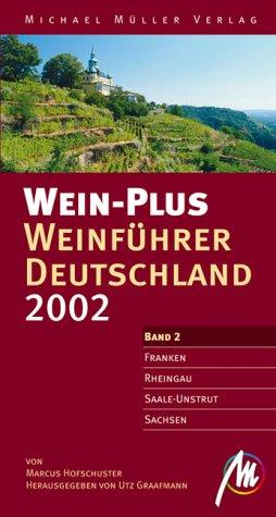 Wein-Plus Weinführer Deutschland 2002. Franken, Rheingau, Saale-Unstrut, Sachsen