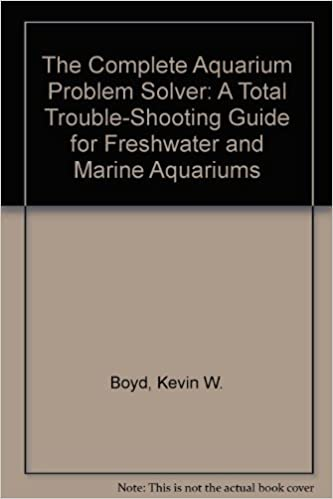 Book The Complete Aquarium Problem Solver: A Total Trouble-Shooting Guide for Freshwater and Marine Aquariums by Kevin W. Boyd (1992-02-02)
