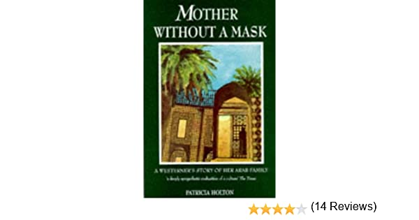 Mother without a mask a westerners story of her arab family mother without a mask a westerners story of her arab family patricia holton 9781856262880 amazon books fandeluxe Images