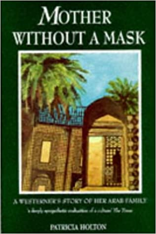 Mother without a mask a westerners story of her arab family mother without a mask a westerners story of her arab family patricia holton 9781856262880 amazon books fandeluxe Gallery