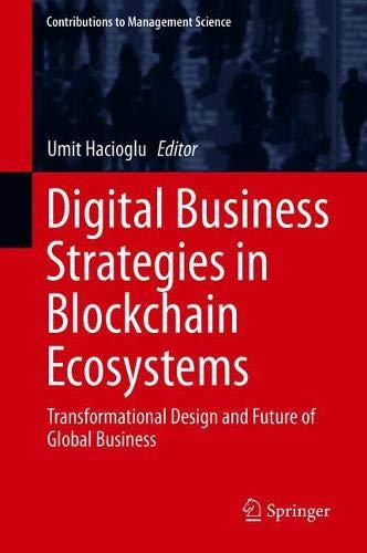 Digital Business Strategies in Blockchain Ecosystems: Transformational Design and Future of Global Business (Contributions to Management Science)