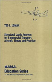Structural Loads Analysis for Commercial Aircraft: Theory and Practice (AIAA Education Series)