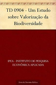 TD 0904 - Um Estudo sobre Valorização da Biodiversidade por [IPEA - Instituto de Pesquisa Econômica Aplicada]