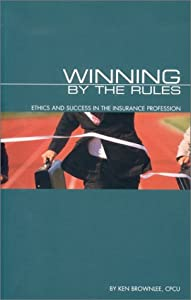 Winning the Rules: Ethics and Success in the Insurance Profession