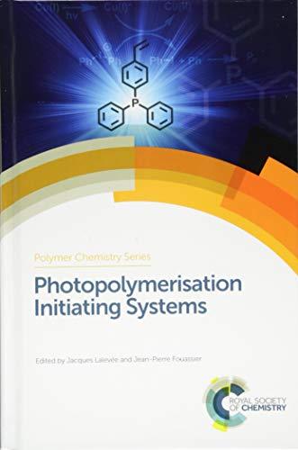 Photopolymerisation Initiating Systems (Polymer Chemistry Series) ()