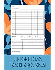 Weight Loss Tracker Journal: A Daily Food Planner, Exercise Tracking Notebook/Workout Log Book & Meal Preparation Diary to Track Your Diets, Calories, Nutrition & Fitness Goals for A Healthier Lifestyle