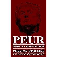 PEUR: TRUMP À LA MAISON BLANCHE: RÉSUMÉ DU LIVRE DE BOB WOODWARD (French Edition)