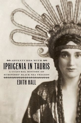 Adventures with Iphigenia in Tauris: A Cultural History of Euripides' Black Sea Tragedy (Onassis Series in Hellenic Culture)