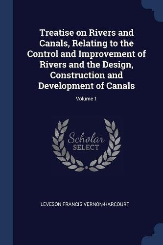Download Treatise on Rivers and Canals, Relating to the Control and Improvement of Rivers and the Design, Construction and Development of Canals; Volume 1 pdf