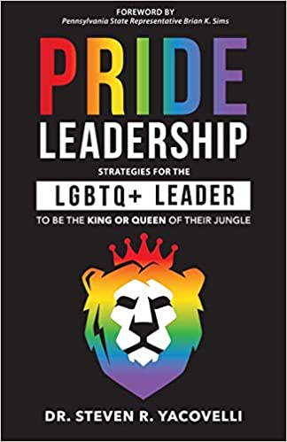 Pride Leadership: Strategies for the LGBTQ+ Leader to be the King or Queen of Their Jungl