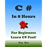 C#: C# in 8 Hours, For Beginners, Learn C# Fast! Hands-On Projects! Study C# Programming Language with Hands-On Projects in Easy Steps, A Beginner's Guide, Fast & Easy. Start Coding Today!