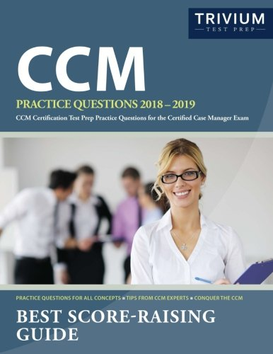 CCM Practice Questions 2018-2019: CCM Certification Test Prep Practice Questions for the Certified Case Manager Exam (Certification Case)