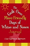 The Guilt-Free Mom-Friendly Days of Whine and Noses Journal, Lisa Espinoza Johnson, 078797241X