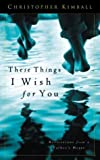These Things I Wish for You, Chris Kimball, 1576737756