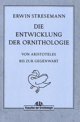 Die Entwicklung der Ornithologie. Von Aristoteles bis zur Gegenwart