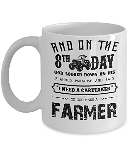Perfect Farmer Coffee Mug Gifts And On The 8th Day God Looked Down On His Planned Paradise And Said I Need A Caretaker So God Made A Farmer 11oz, 15 oz Ceramic Mug
