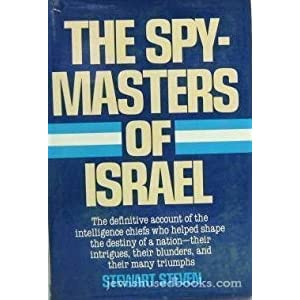 The Spy-masters of Israel - The Definitive Account of the Intelligence Chiefs Who Helped Shape the Destiny of a Nation