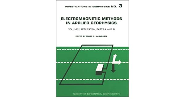 Electromagnetic Methods in Applied Geophysics Vol 2: Application