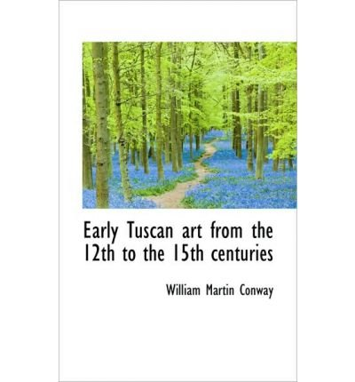 Early Tuscan Art from the 12th to the 15th Centuries (Paperback) - Common pdf epub