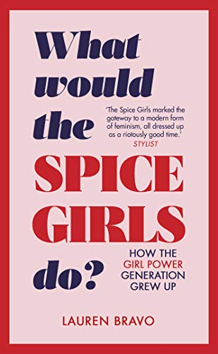 What Would the Spice Girls Do?: How the Girl Power Generation Grew Up
