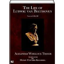 The Life of Ludwig van Beethoven (complete - volume I, II & III)